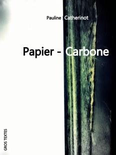 Juin 2014: Papier-Carbone (Gros Textes) Mention spéciale du Jury de la Maison de la poésie de Quimperlé